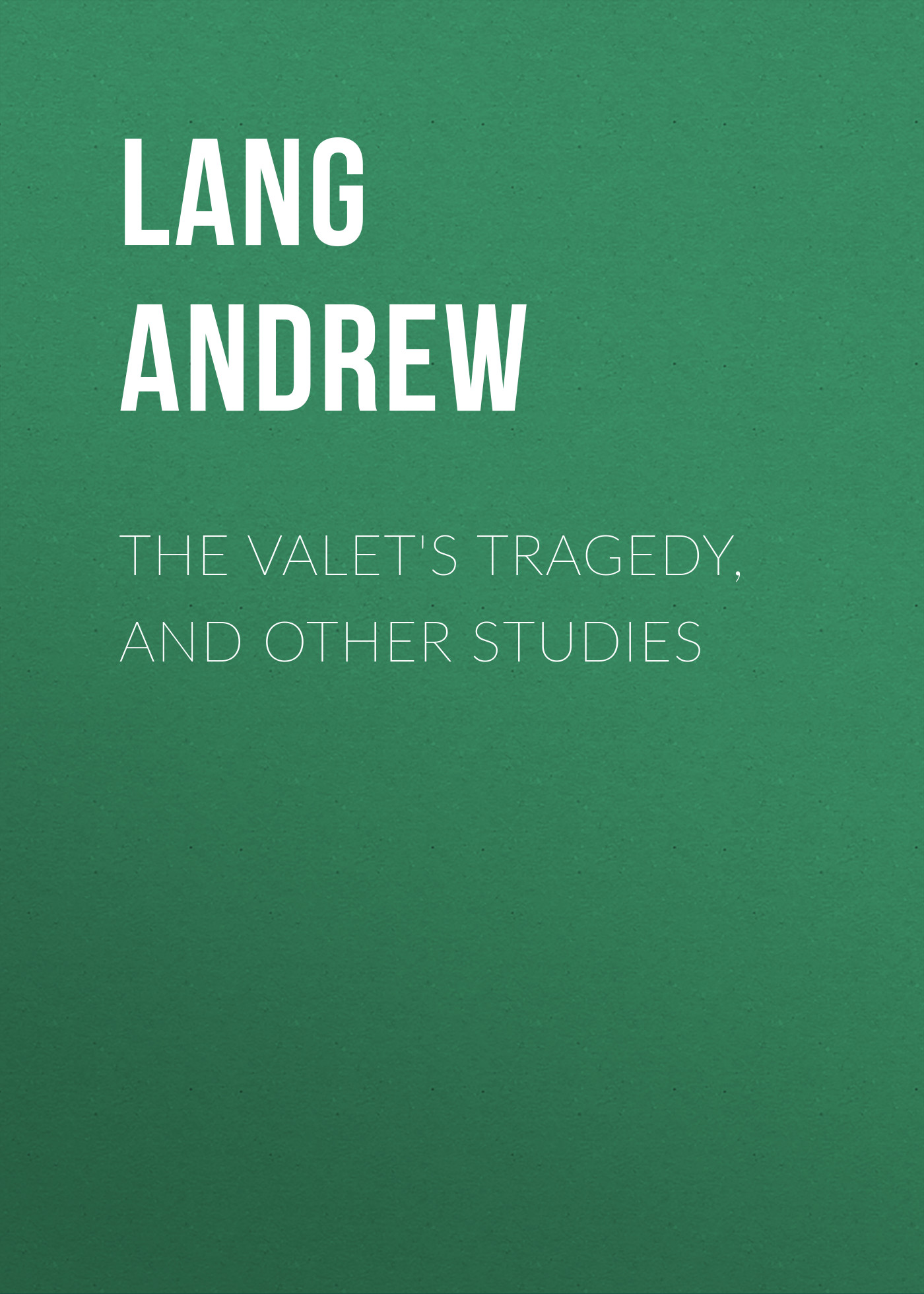 Lang Andrew The Valet's Tragedy, and Other Studies lang andrew shakespeare bacon and the great unknown