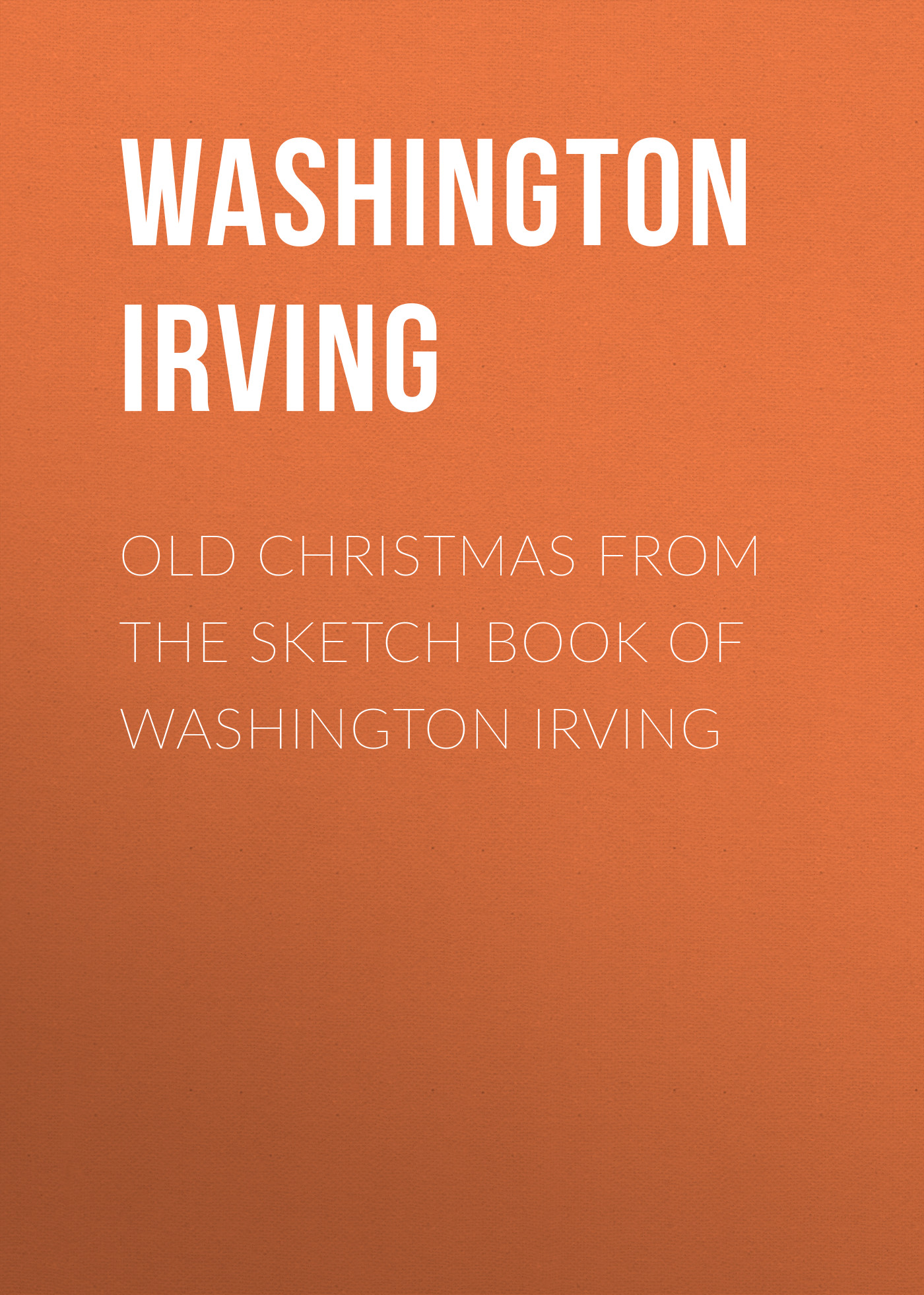Вашингтон Ирвинг Old Christmas From the Sketch Book of Washington Irving christmas board book