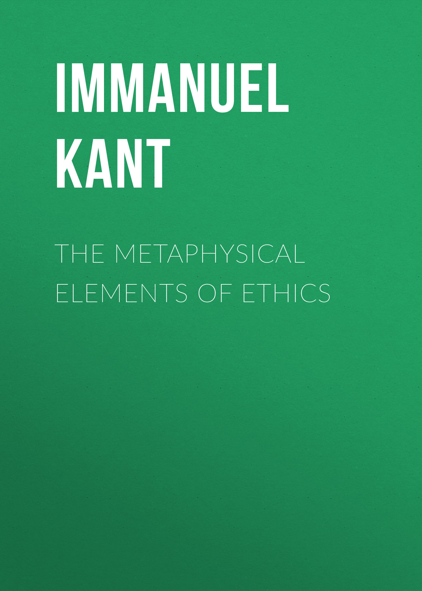 Immanuel Kant The Metaphysical Elements of Ethics