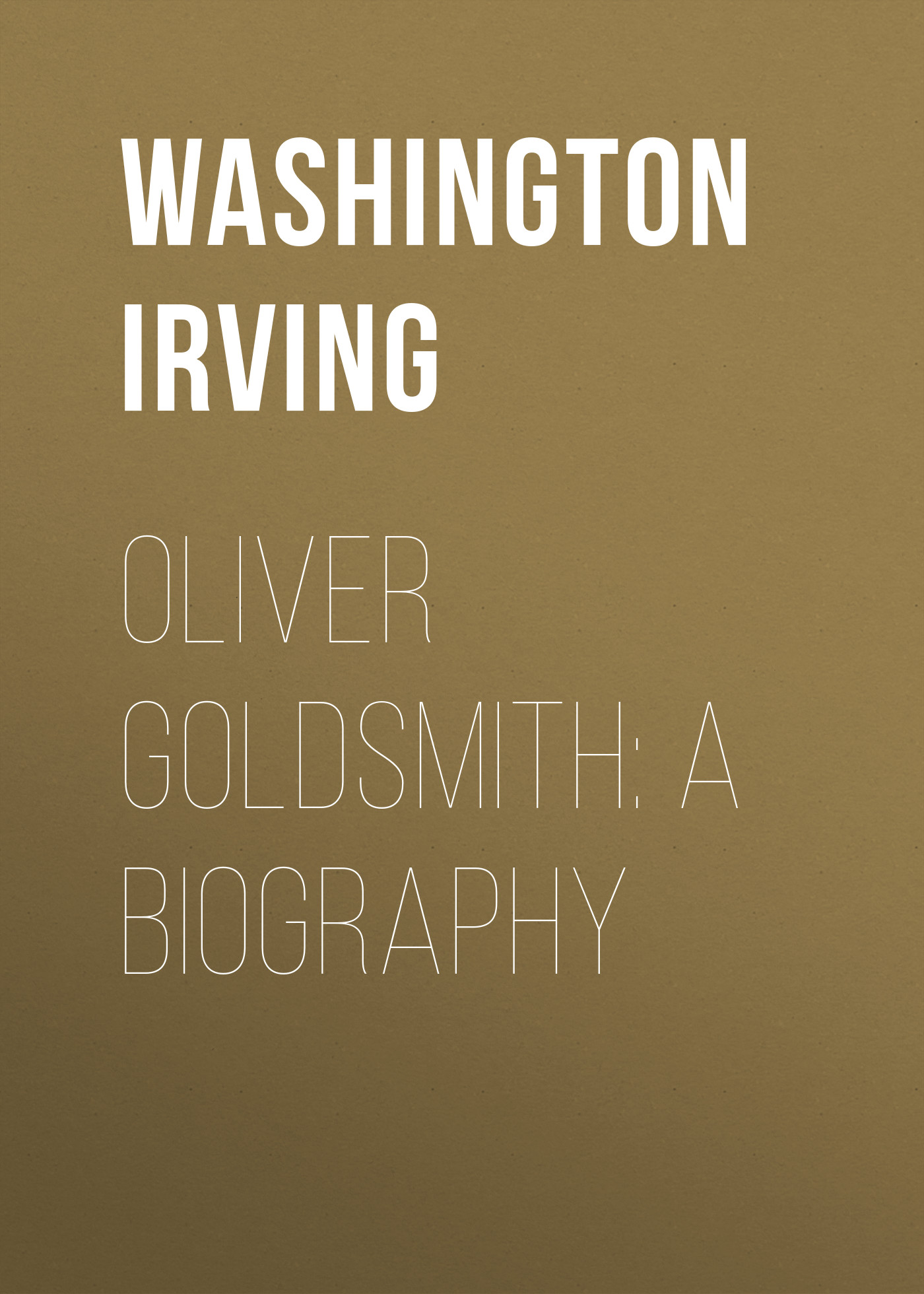 Вашингтон Ирвинг Oliver Goldsmith: A Biography oliver goldsmith 924049