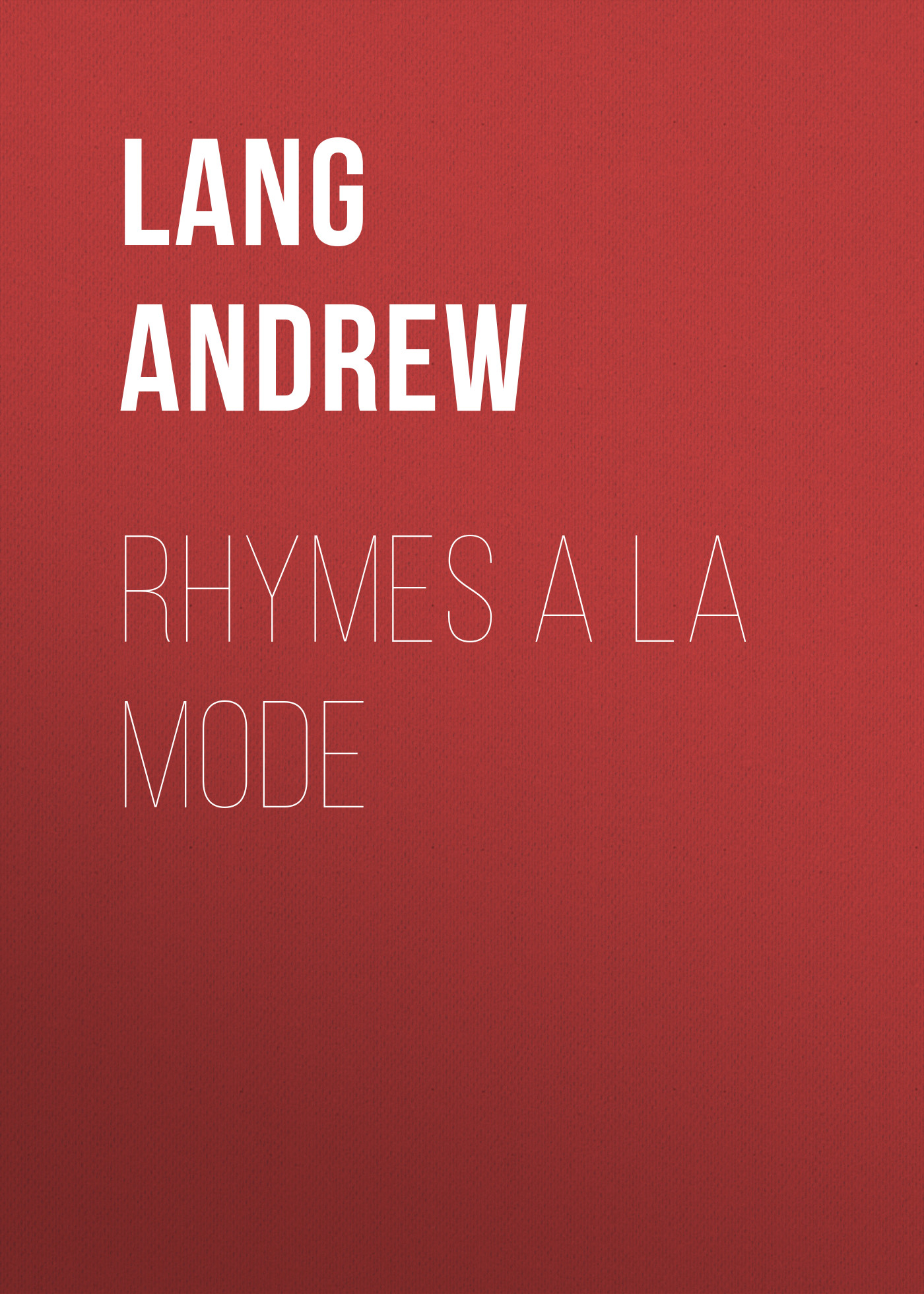 Lang Andrew Rhymes a la Mode lang andrew new collected rhymes