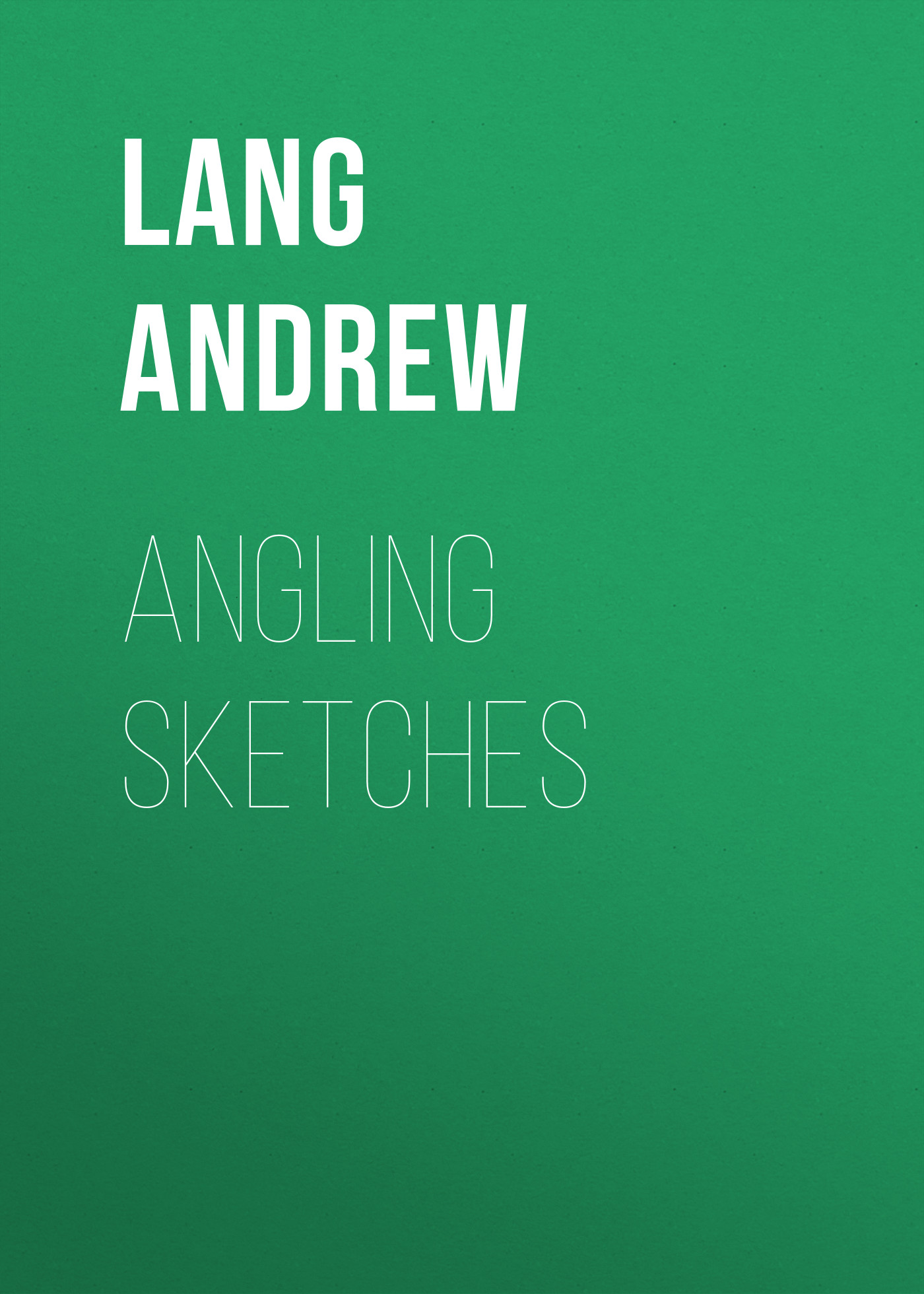 Lang Andrew Angling Sketches lang andrew adventures among books