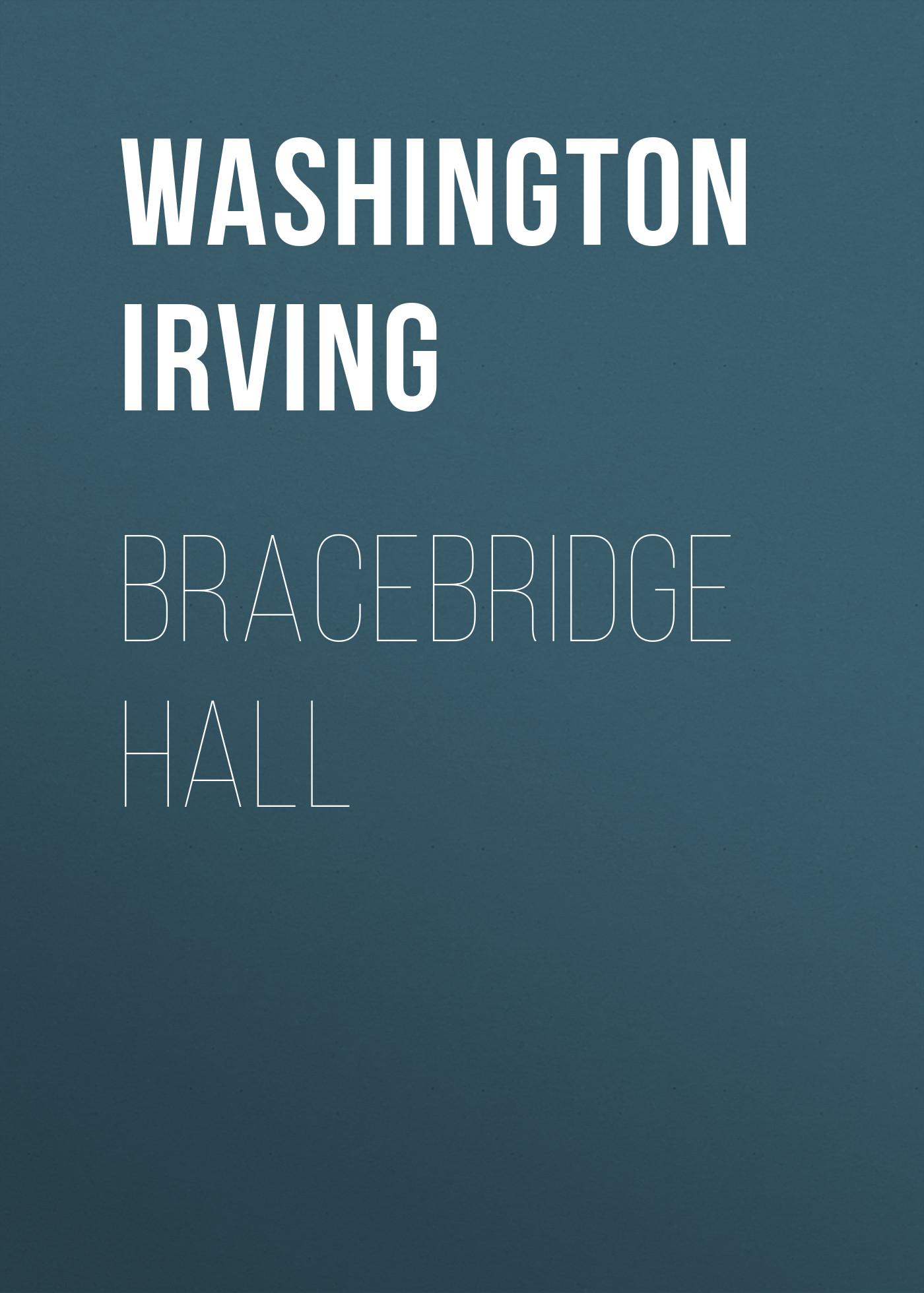 Вашингтон Ирвинг Bracebridge Hall вашингтон ирвинг вольферт веббер или золотые сны