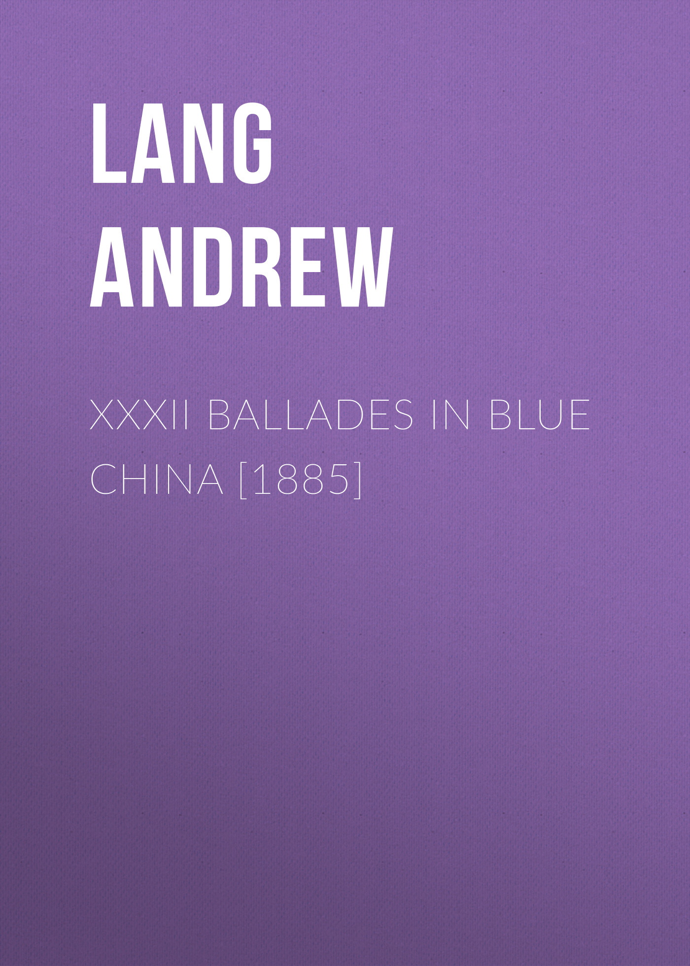 цена Lang Andrew XXXII Ballades in Blue China [1885] онлайн в 2017 году