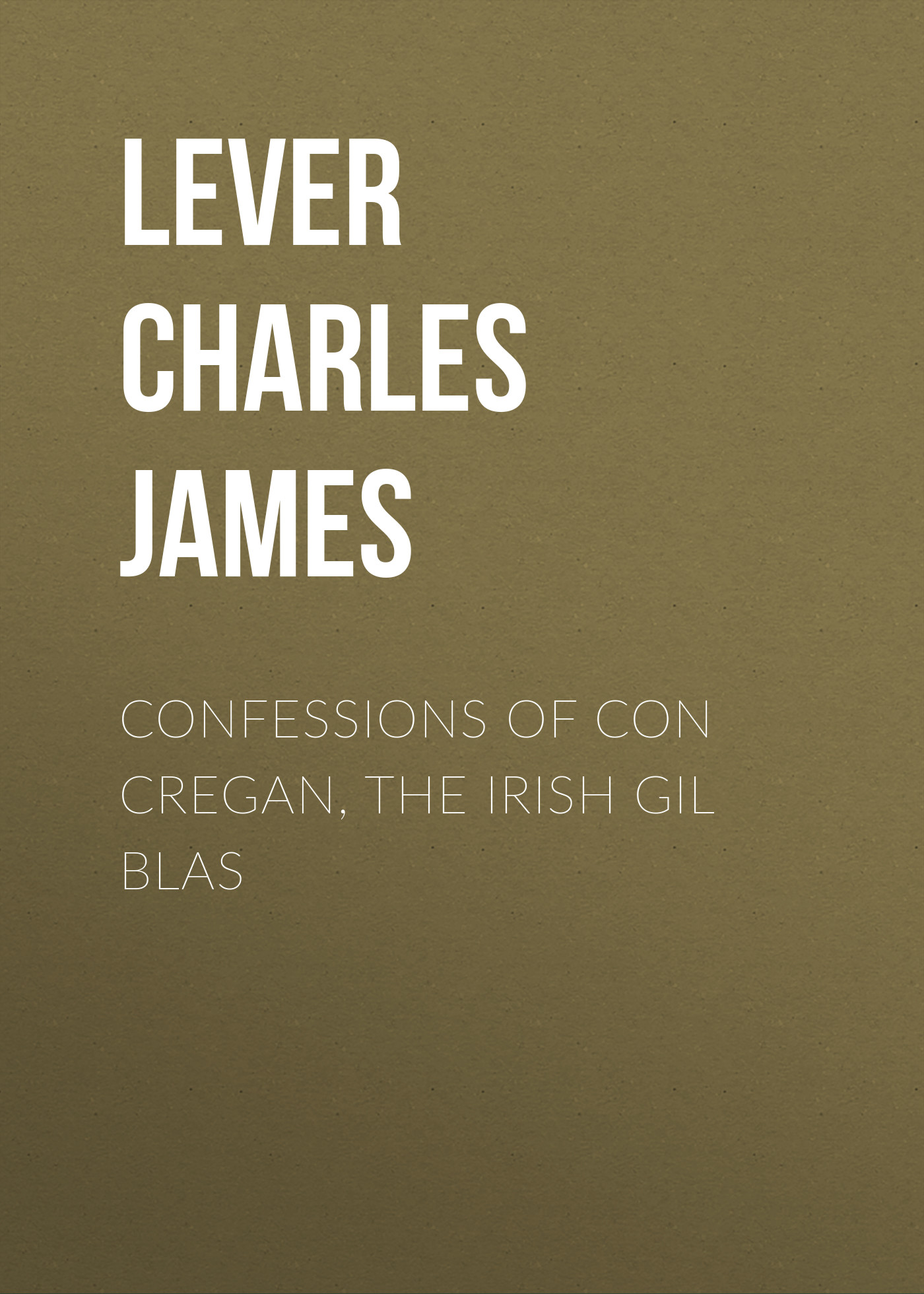 Lever Charles James Confessions Of Con Cregan, the Irish Gil Blas недорого