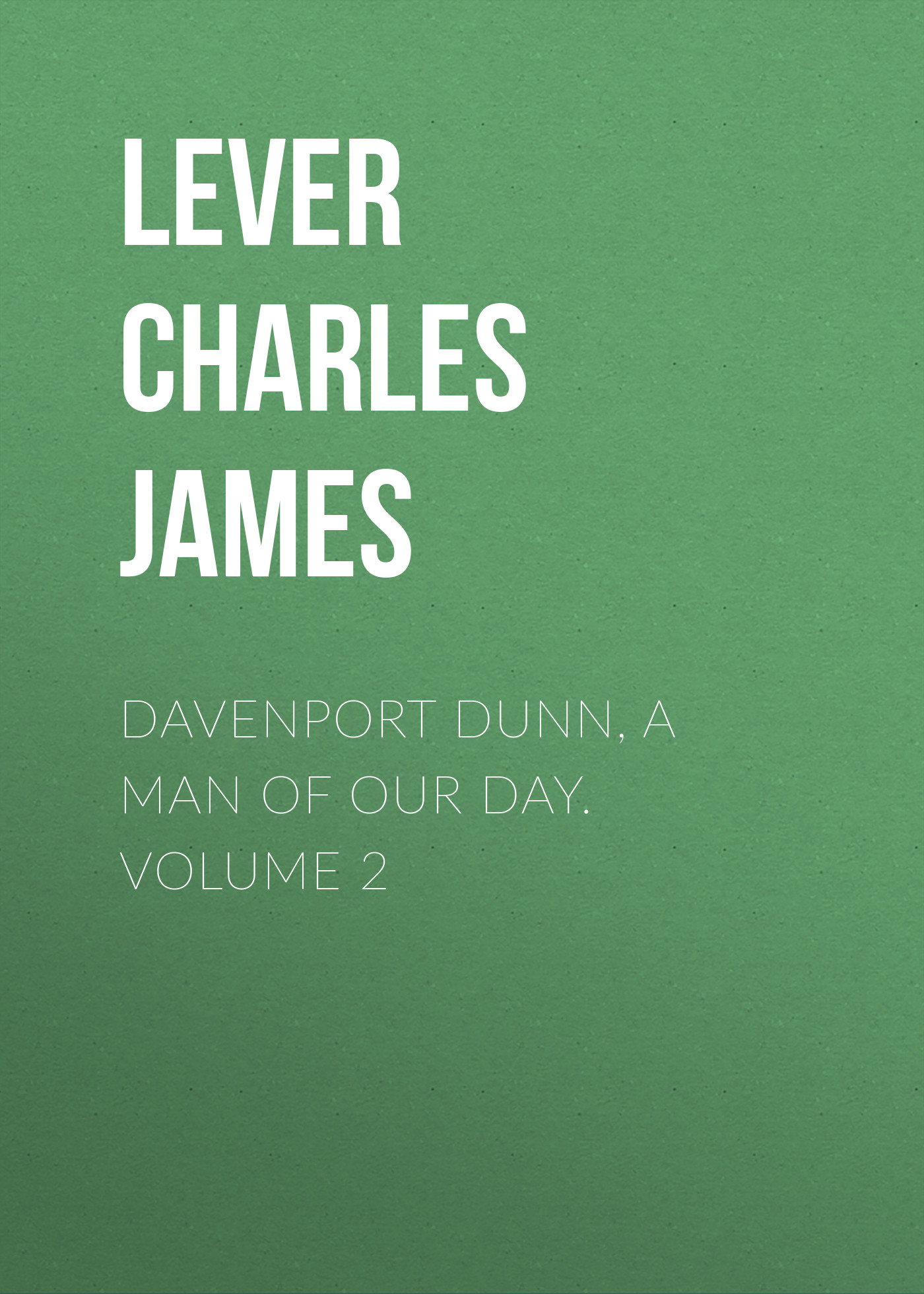 Lever Charles James Davenport Dunn, a Man of Our Day. Volume 2 купальник lora grig lora grig mp002xw1iqt8