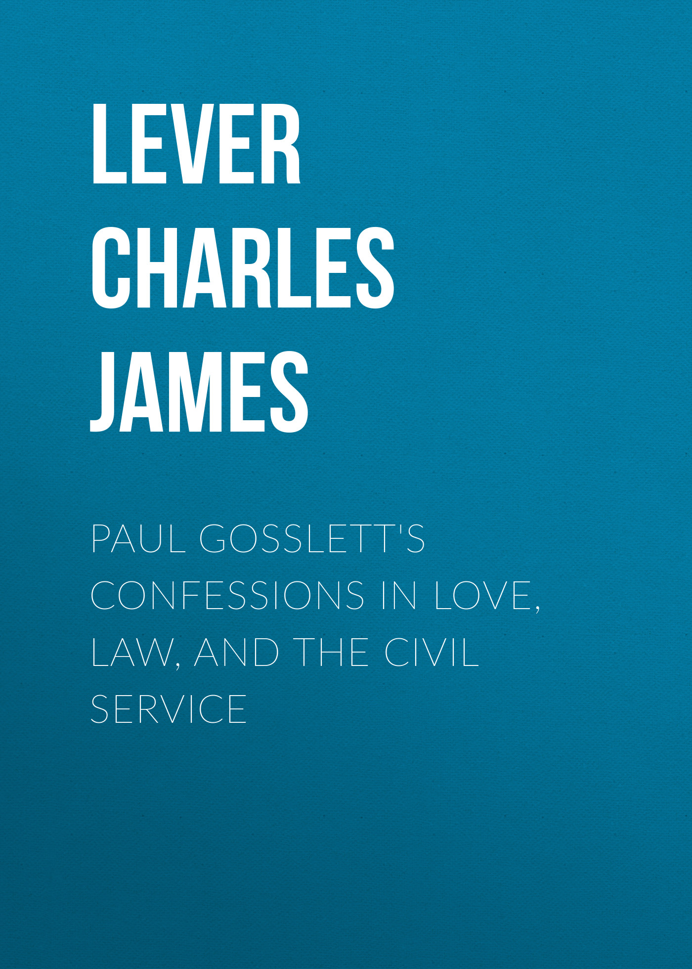Lever Charles James Paul Gosslett's Confessions in Love, Law, and The Civil Service