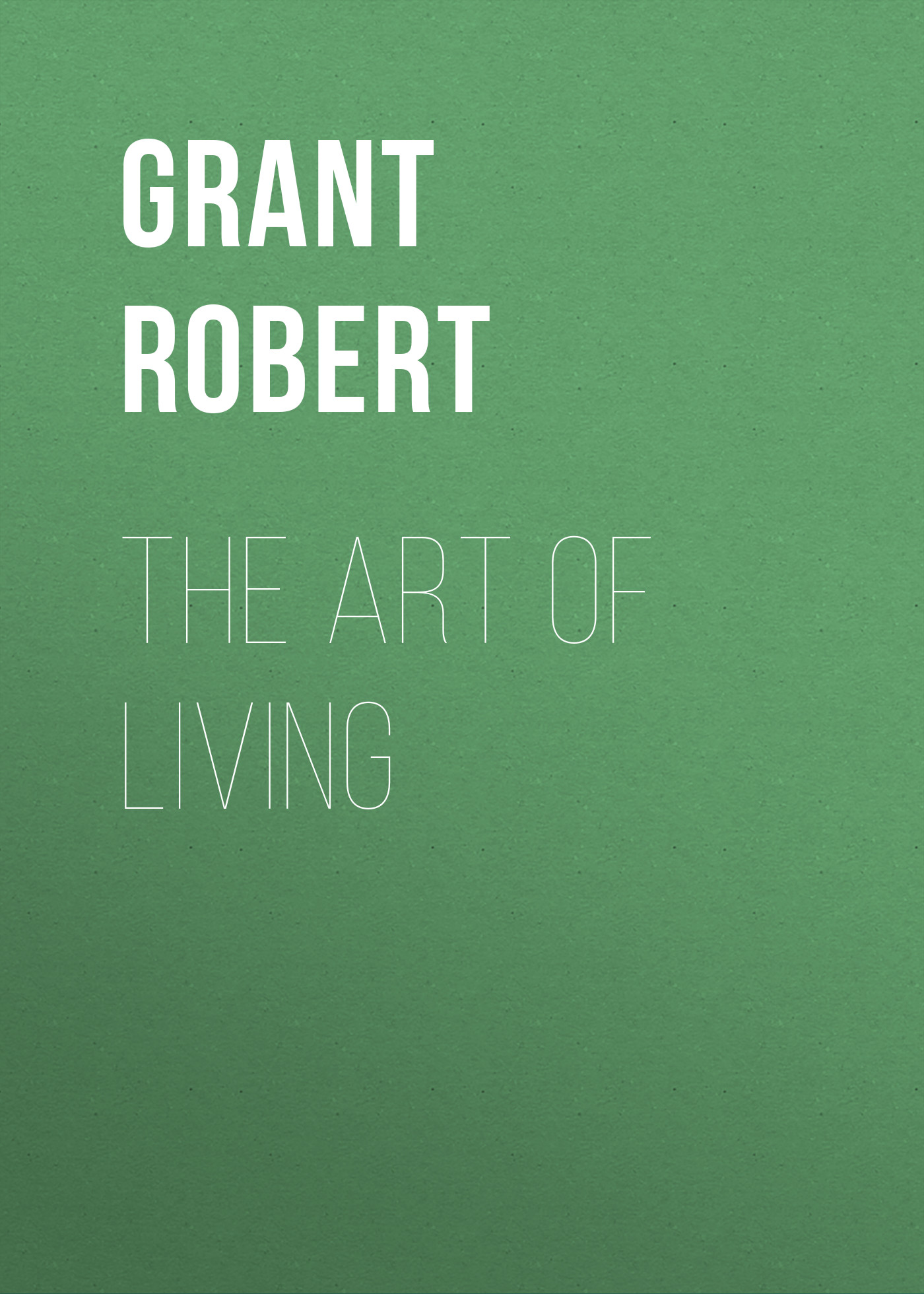 Grant Robert The Art of Living цена