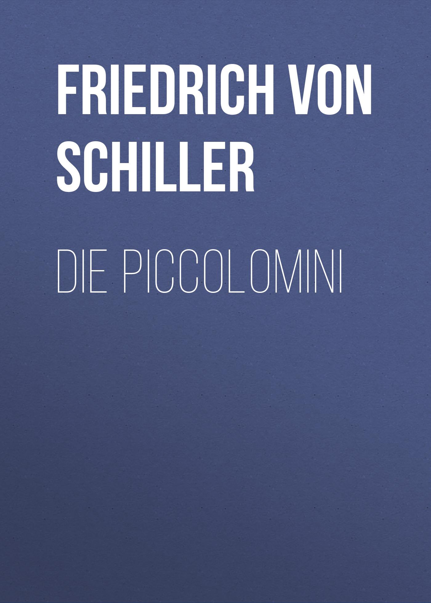 Friedrich von Schiller Die Piccolomini