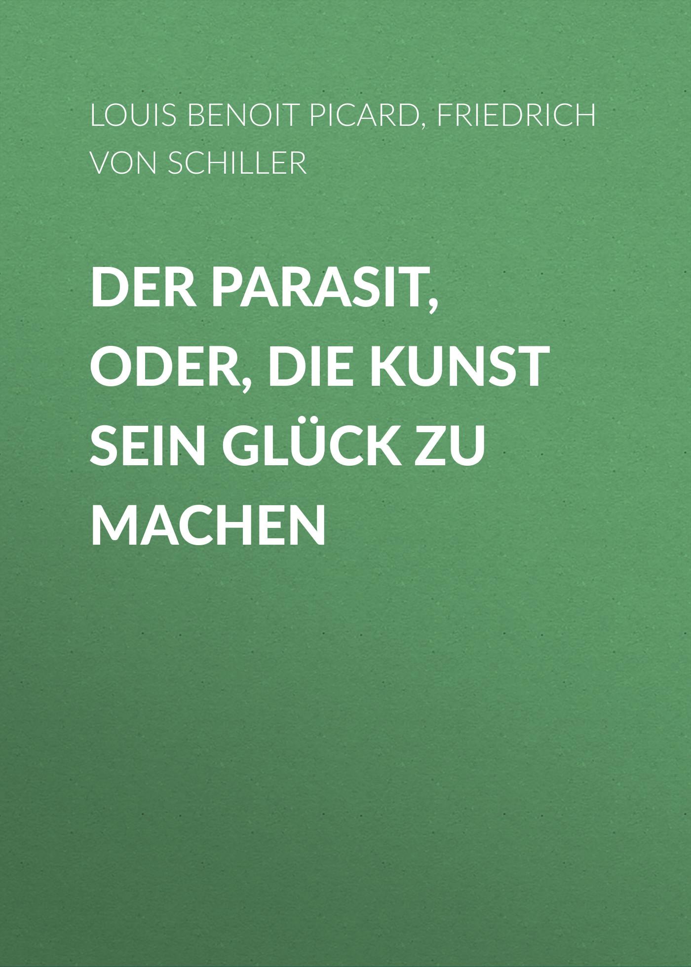 Friedrich von Schiller Der Parasit, oder, die Kunst sein Glück zu machen f x gabelsberger anleitung zur deutschen rede zeichen kunst oder stenographie