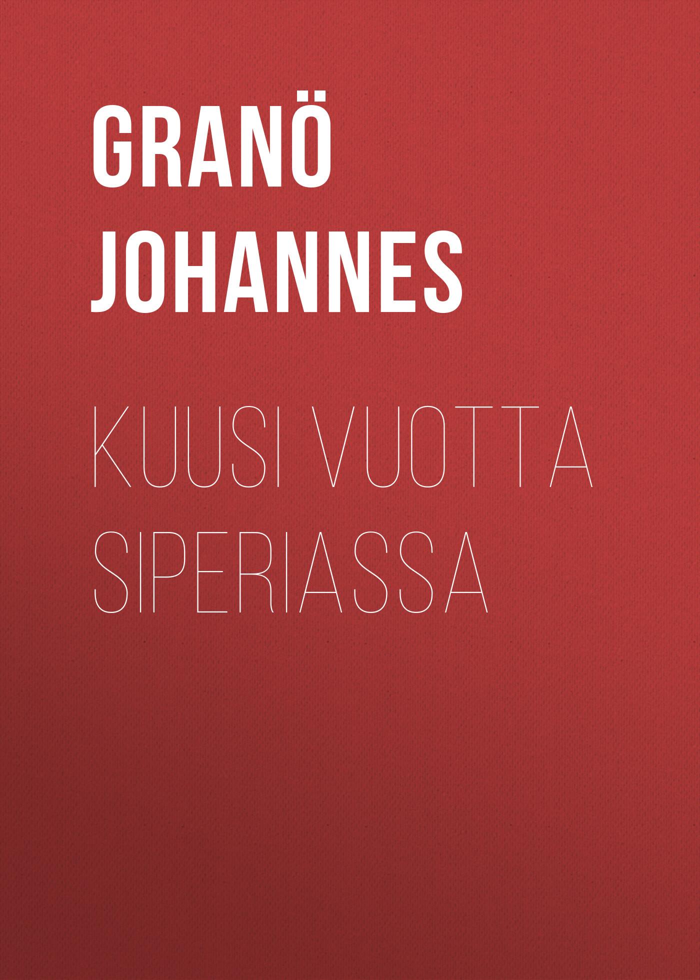 цена на Granö Johannes Kuusi vuotta Siperiassa