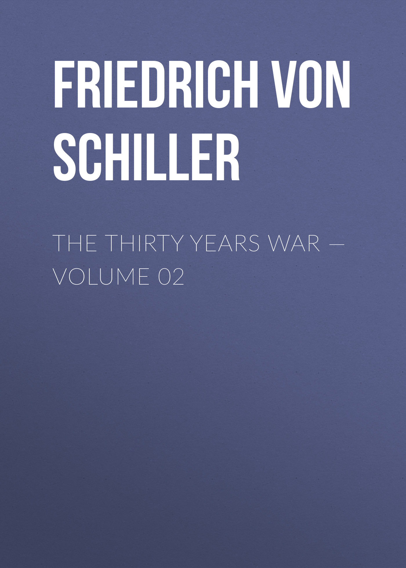 Friedrich von Schiller The Thirty Years War — Volume 02 adriatica часы adriatica 3129 1153q коллекция ladies