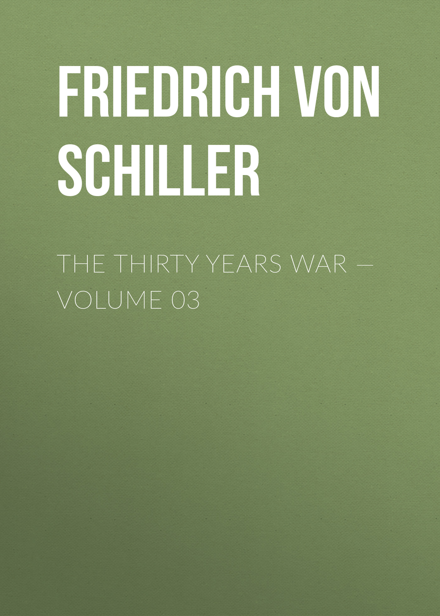 Friedrich von Schiller The Thirty Years War — Volume 03 master of war volume 1