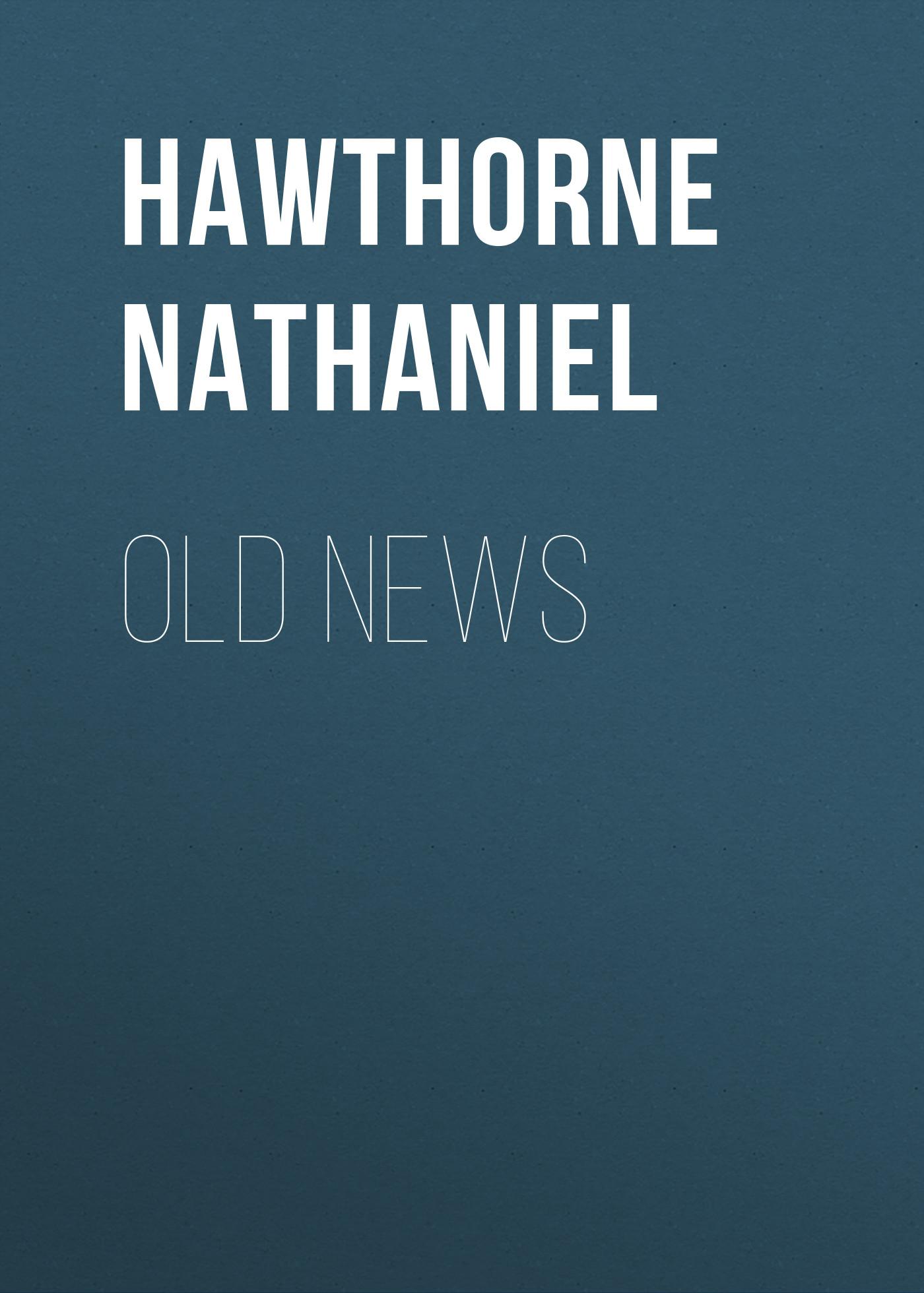 Hawthorne Nathaniel Old News hawthorne nathaniel dr bullivant
