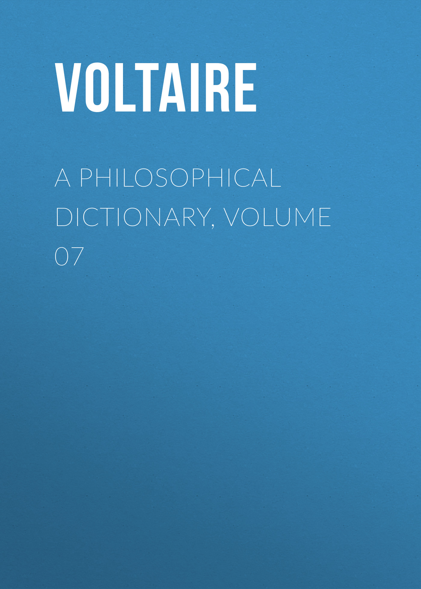 Вольтер A Philosophical Dictionary, Volume 07 открывалка gipfel bravo 6004