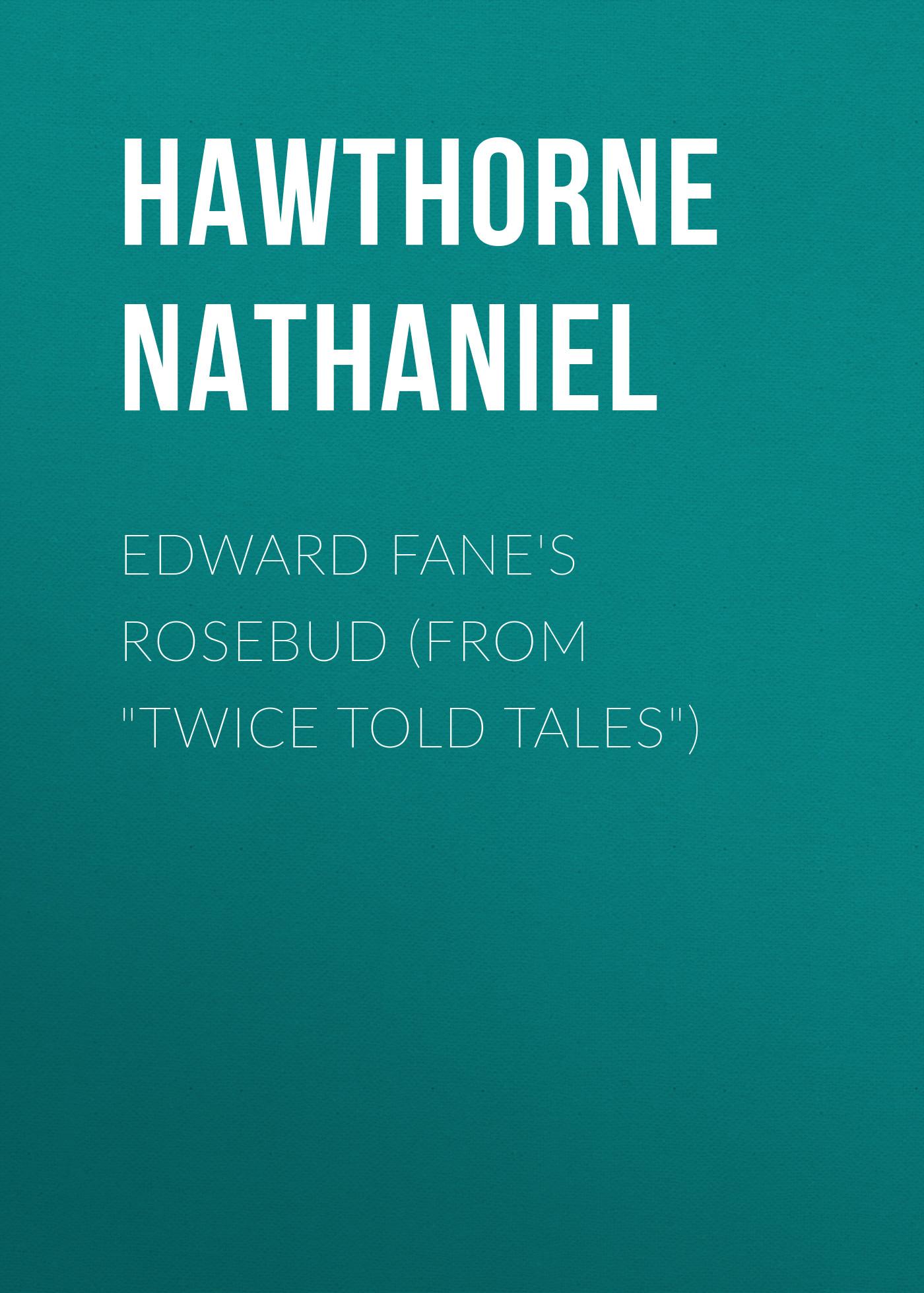 лучшая цена Hawthorne Nathaniel Edward Fane's Rosebud (From