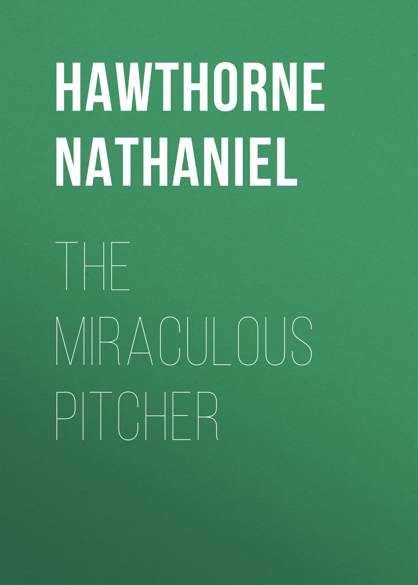 Hawthorne Nathaniel The Miraculous Pitcher west virginia mountaineers pitcher
