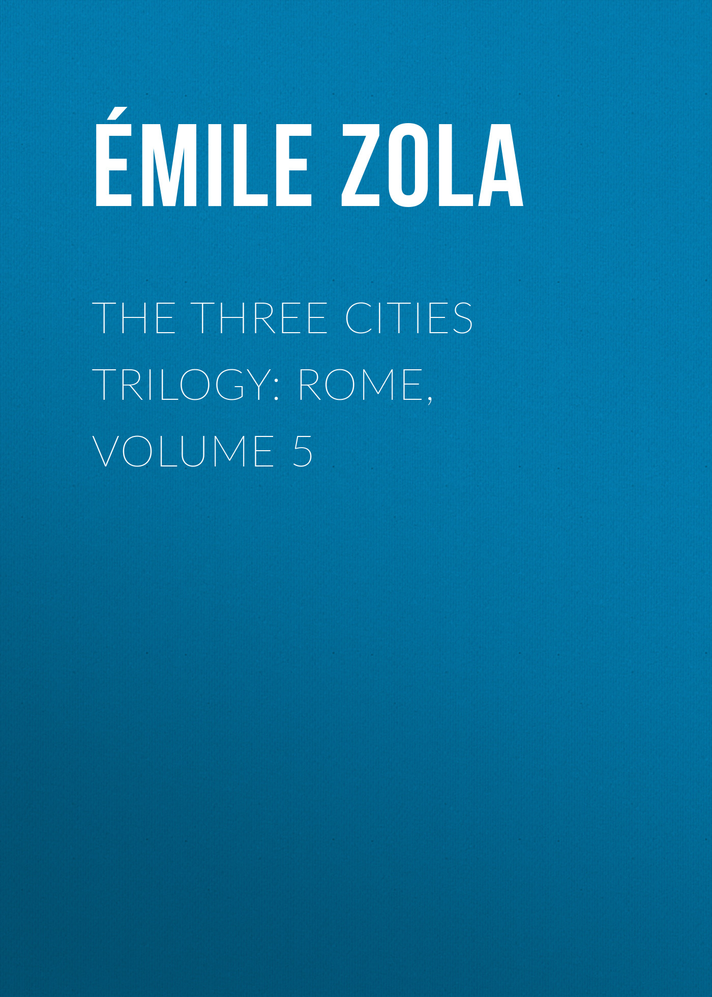 The Three Cities Trilogy: Rome, Volume 5