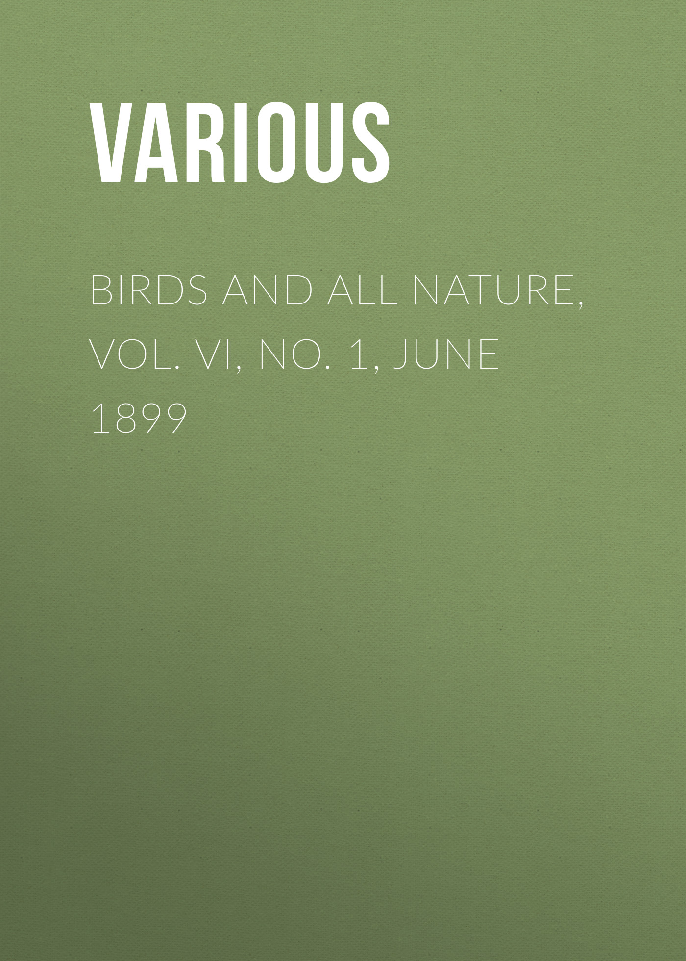 Various Birds and All Nature, Vol. VI, No. 1, June 1899 all new all different avengers vol 2 standoff