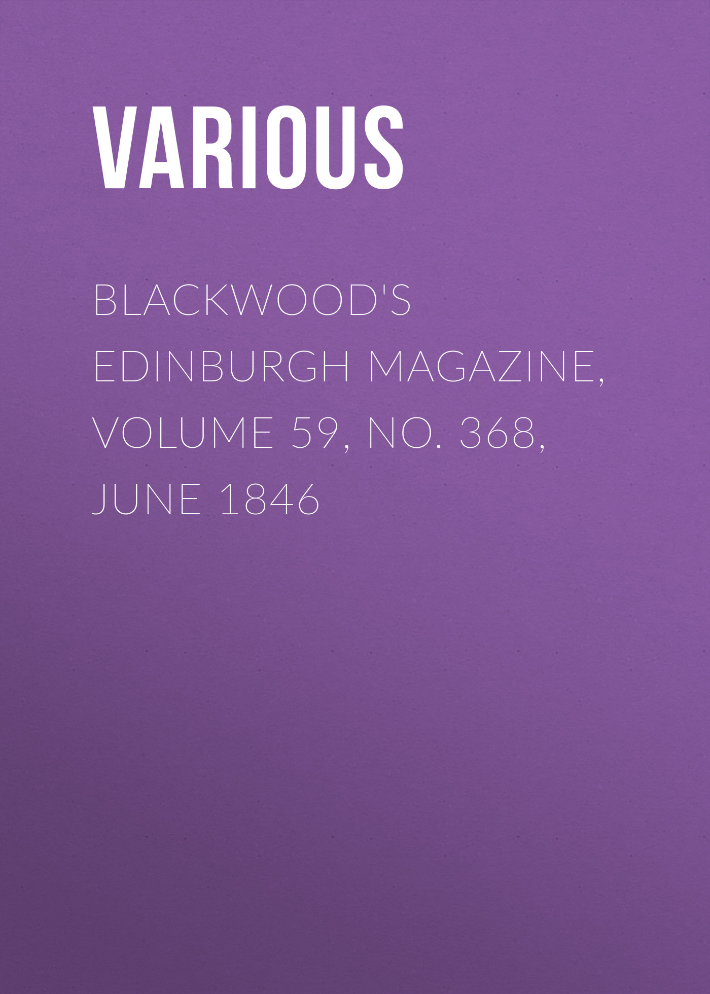 лучшая цена Various Blackwood's Edinburgh Magazine, Volume 59, No. 368, June 1846