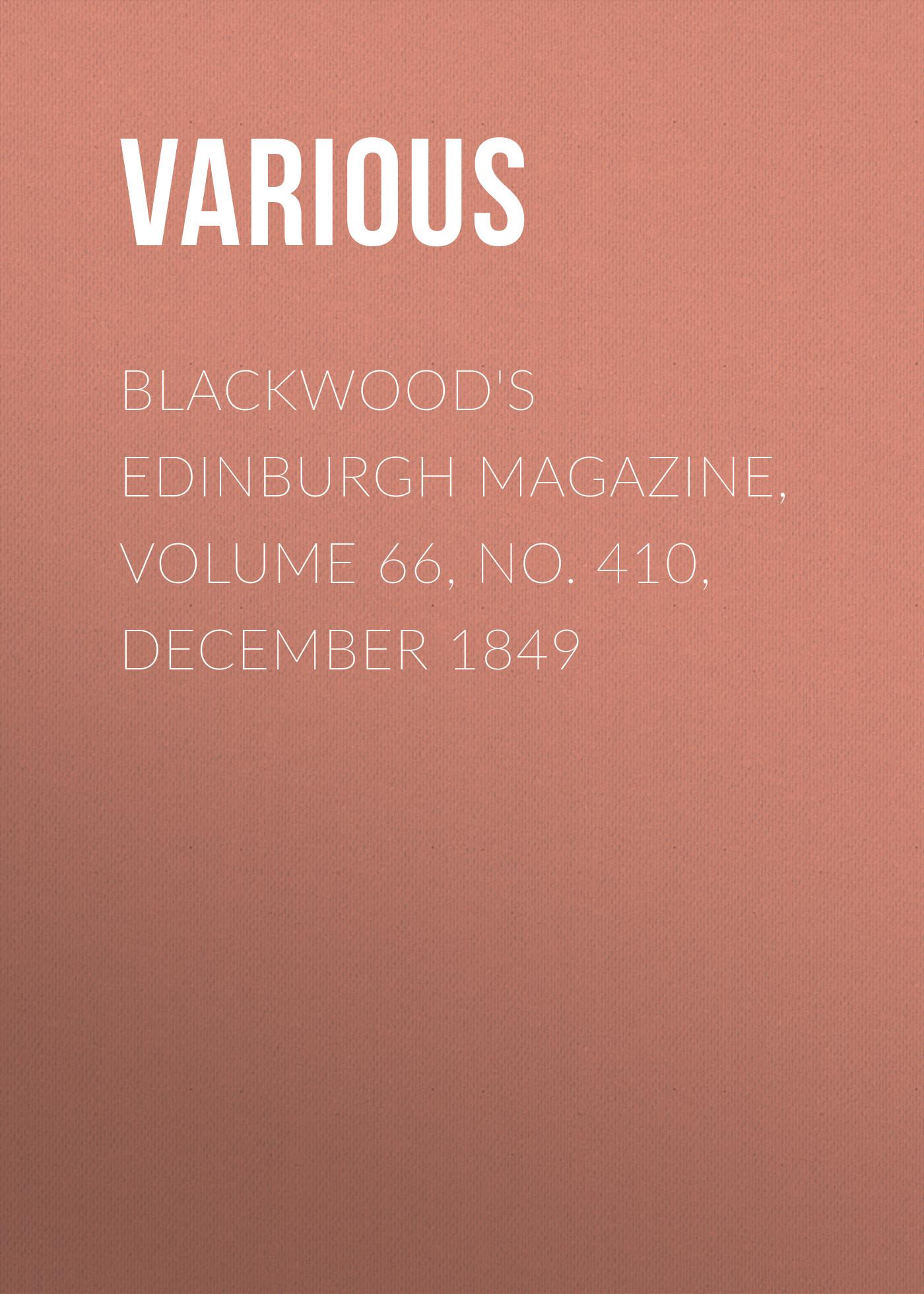 Various Blackwood's Edinburgh Magazine, Volume 66, No. 410, December 1849 various blackwood s edinburgh magazine no 404 june 1849