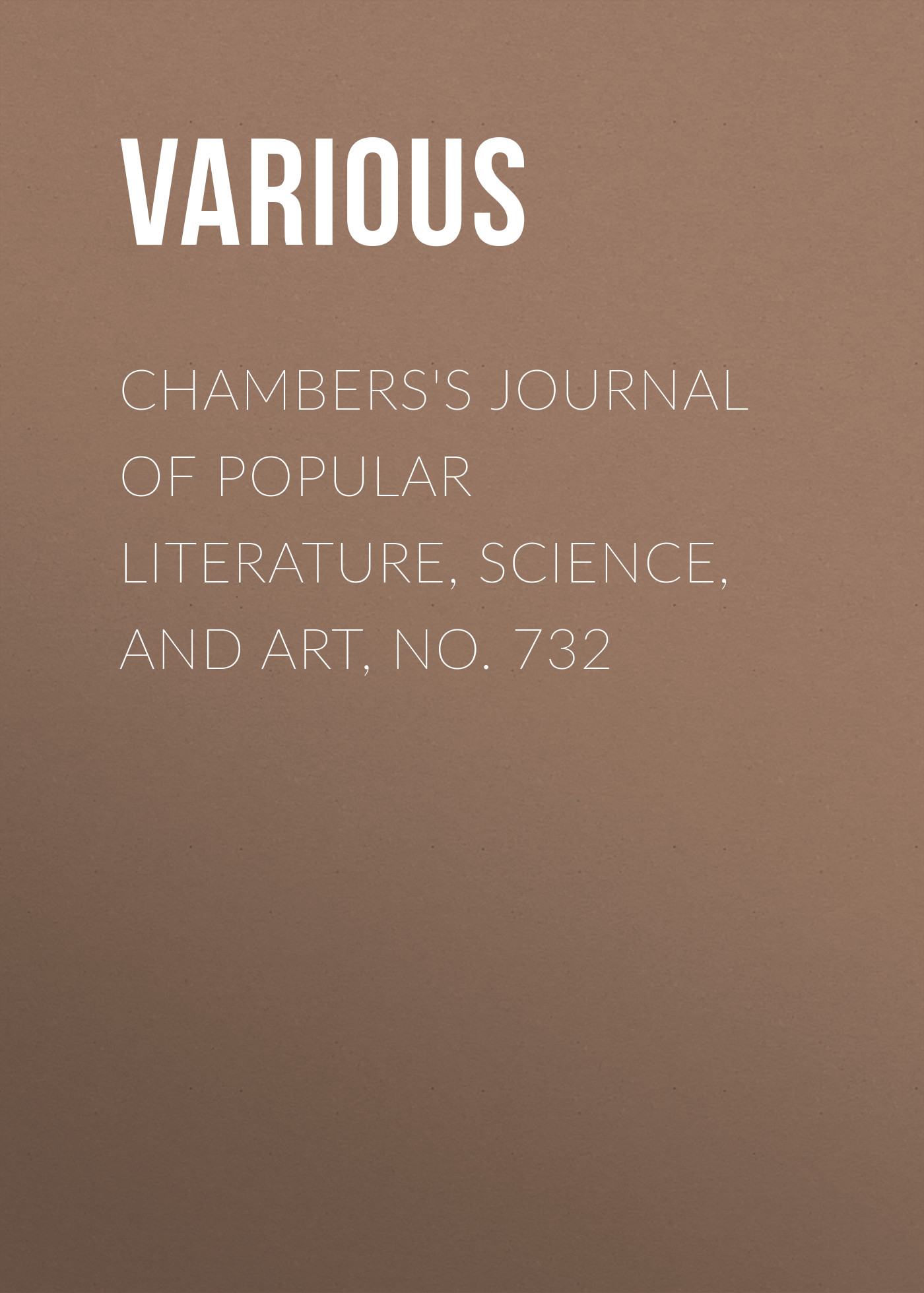 Various Chambers's Journal of Popular Literature, Science, and Art, No. 732 various chambers s journal of popular literature science and art no 732
