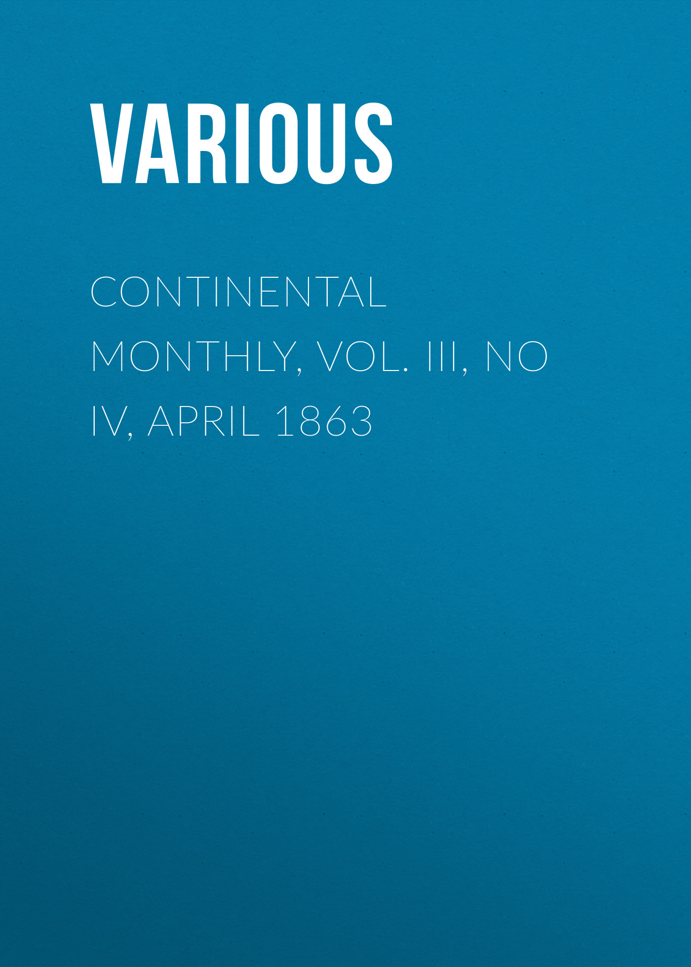 Фото - Various Continental Monthly, Vol. III, No IV, April 1863 various harper s new monthly magazine no xxiii april 1852 vol iv