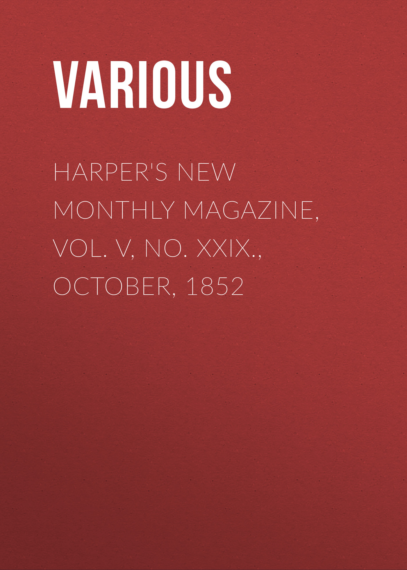 Various Harper's New Monthly Magazine, Vol. V, No. XXIX., October, 1852 various harper s new monthly magazine vol iv no xx january 1852