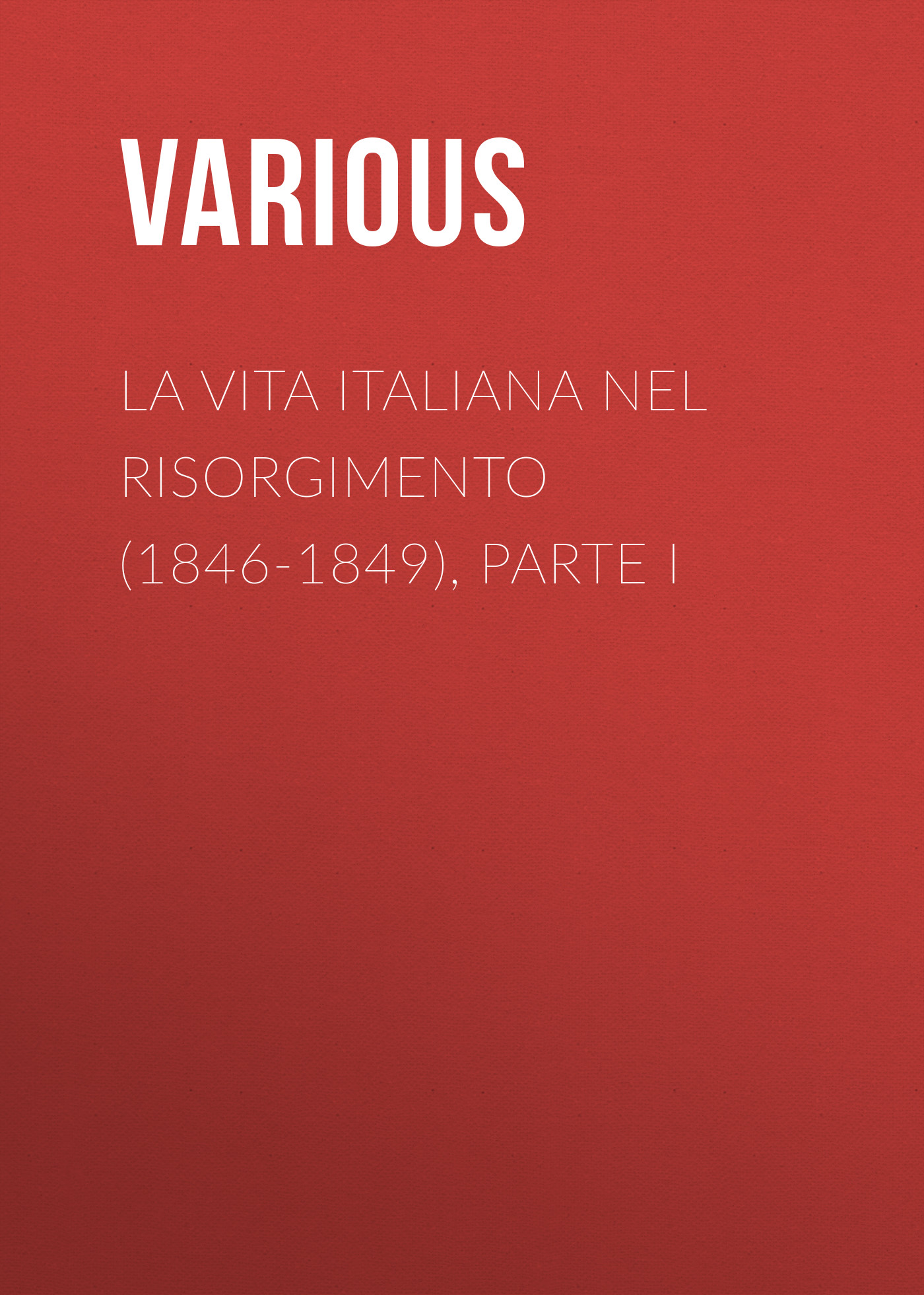 Various La vita Italiana nel Risorgimento (1846-1849), parte I bersezio vittorio la plebe parte i