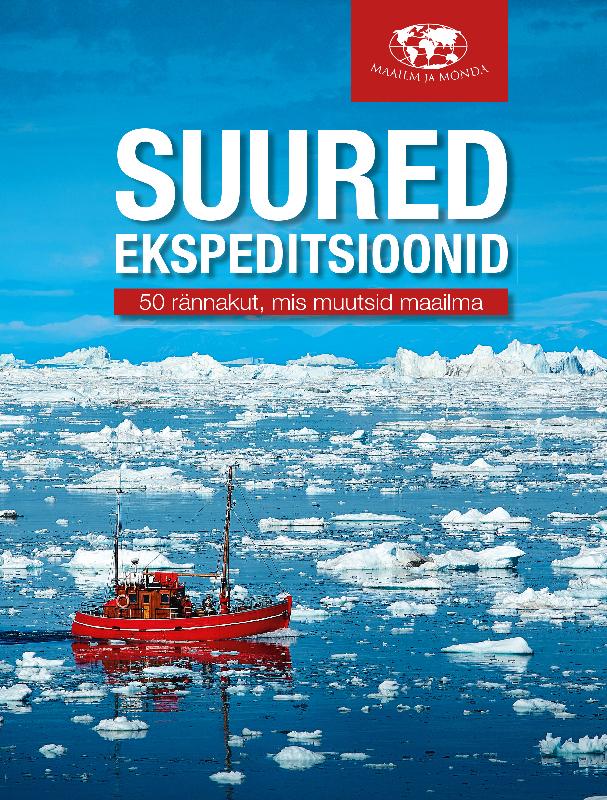 Mark Steward Suured ekspeditsioonid. 50 rännakut, mis muutsid maailma silja vuorikuru aino kallas maailma südames