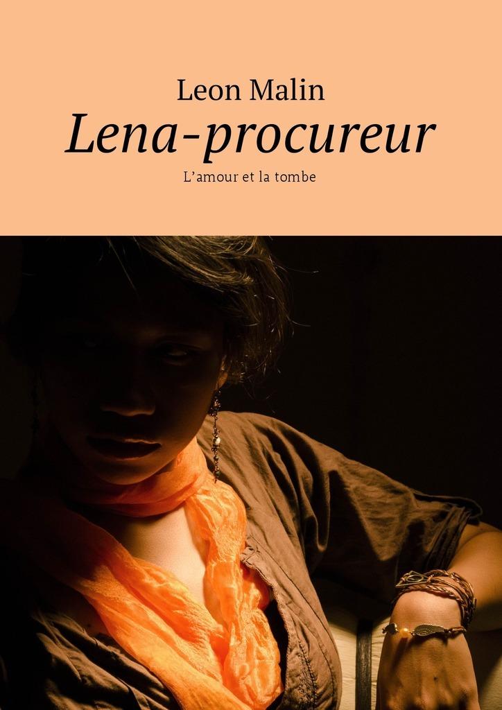 Leon Malin Lena-procureur. L'amour et la tombe