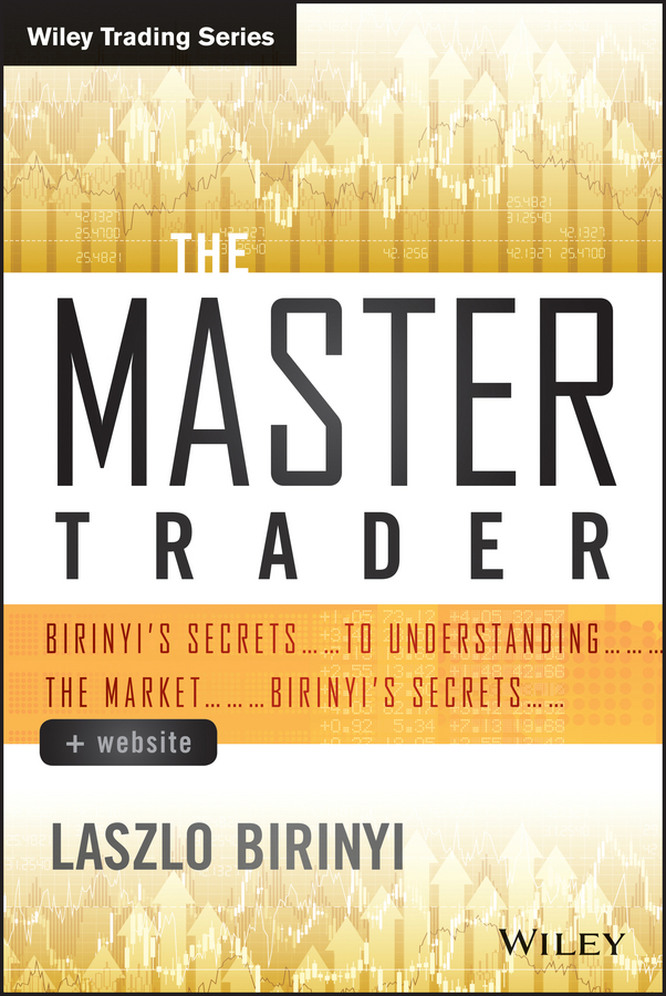 Laszlo Birinyi The Master Trader. Birinyi's Secrets to Understanding the Market the black book of secrets