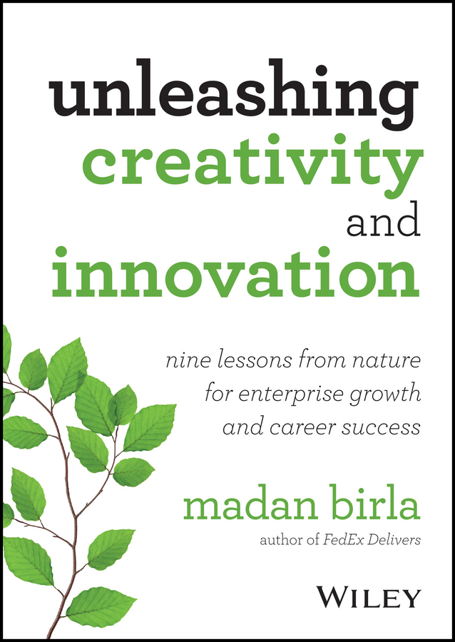 Madan Birla Unleashing Creativity and Innovation. Nine Lessons from Nature for Enterprise Growth and Career Success michael roberto a unlocking creativity how to solve any problem and make the best decisions by shifting creative mindsets