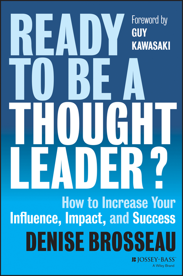 Guy Kawasaki Ready to Be a Thought Leader?. How to Increase Your Influence, Impact, and Success grant butler think write grow how to become a thought leader and build your business by creating exceptional articles blogs speeches books and more isbn 9781118219058