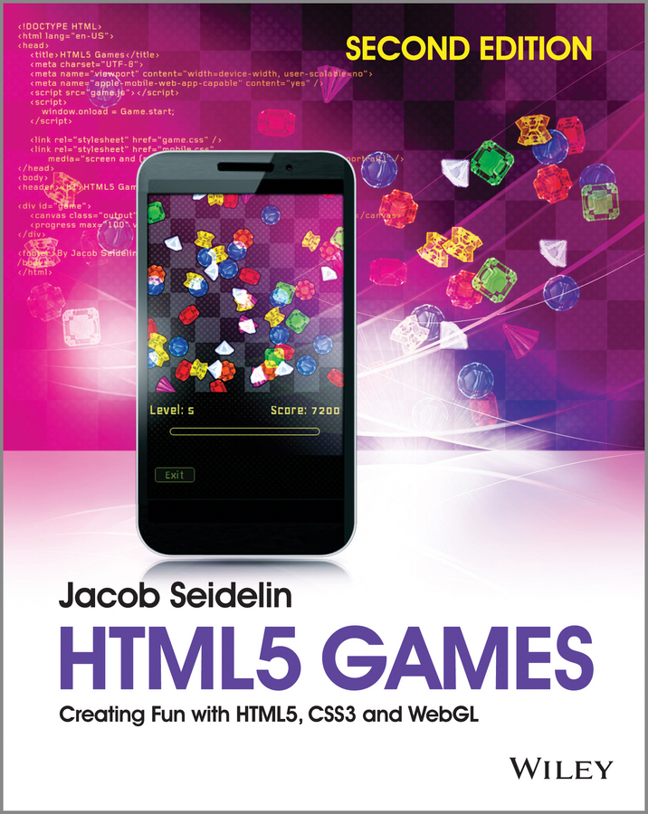 Jacob Seidelin HTML5 Games. Creating Fun with HTML5, CSS3 and WebGL leslie sikos web standards mastering html5 css3 and xml