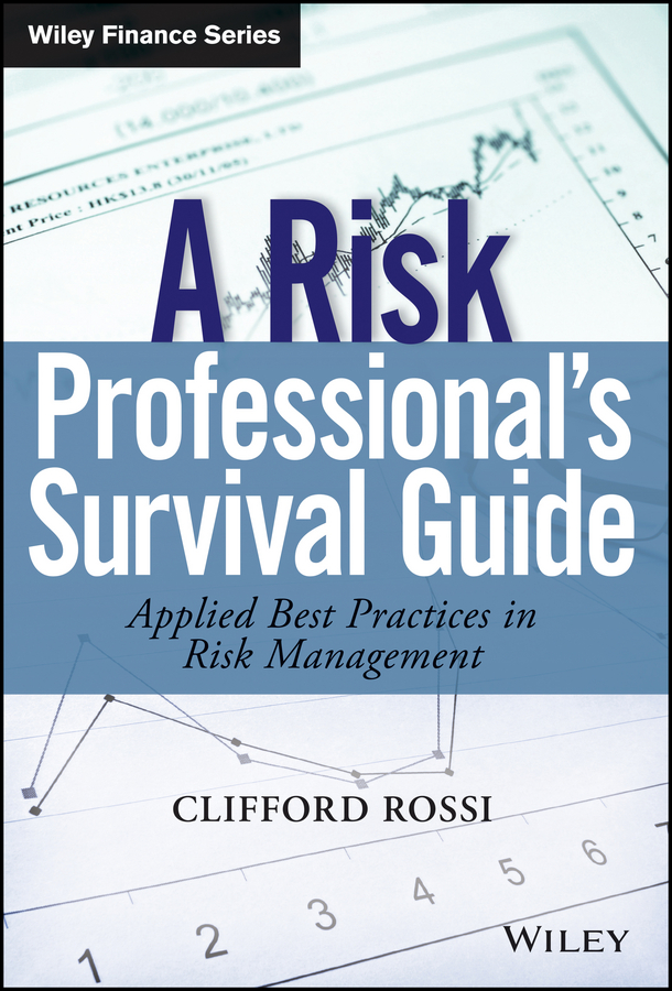 Clifford Rossi A Risk Professional's Survival Guide. Applied Best Practices in Risk Management