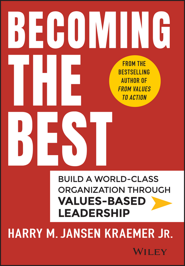 Фото - Harry Kraemer M. Becoming the Best. Build a World-Class Organization Through Values-Based Leadership karissa thacker the art of authenticity tools to become an authentic leader and your best self