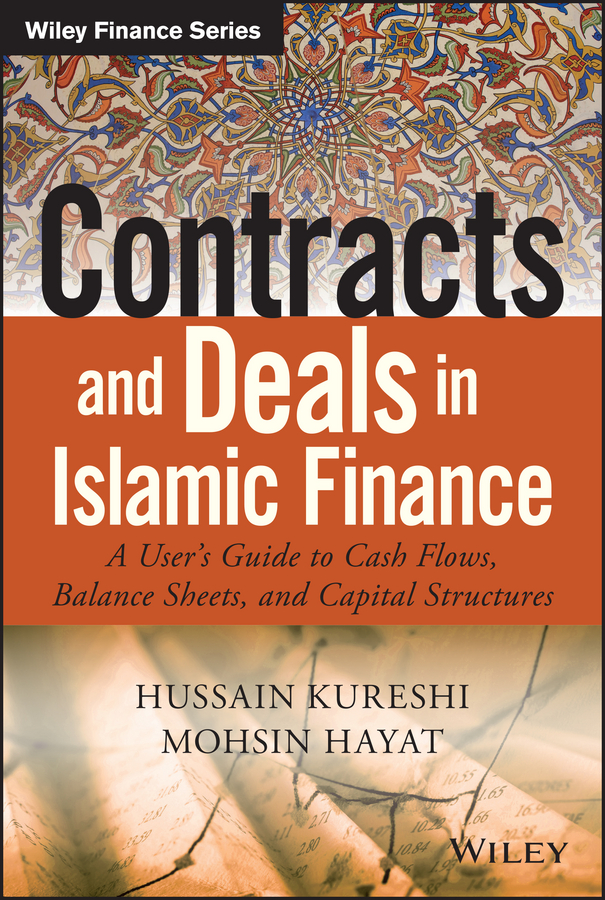 Hussein Kureshi Contracts and Deals in Islamic Finance. A User's Guide to Cash Flows, Balance Sheets, and Capital Structures zamir iqbal introduction to islamic economics theory and application