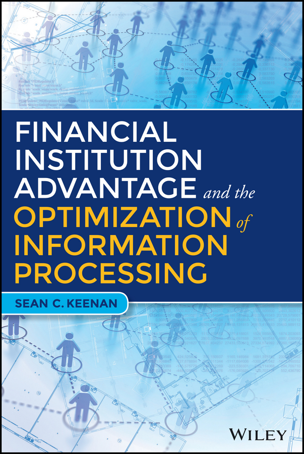 Sean C. Keenan Financial Institution Advantage and the Optimization of Information Processing konrad szacilowski infochemistry information processing at the nanoscale