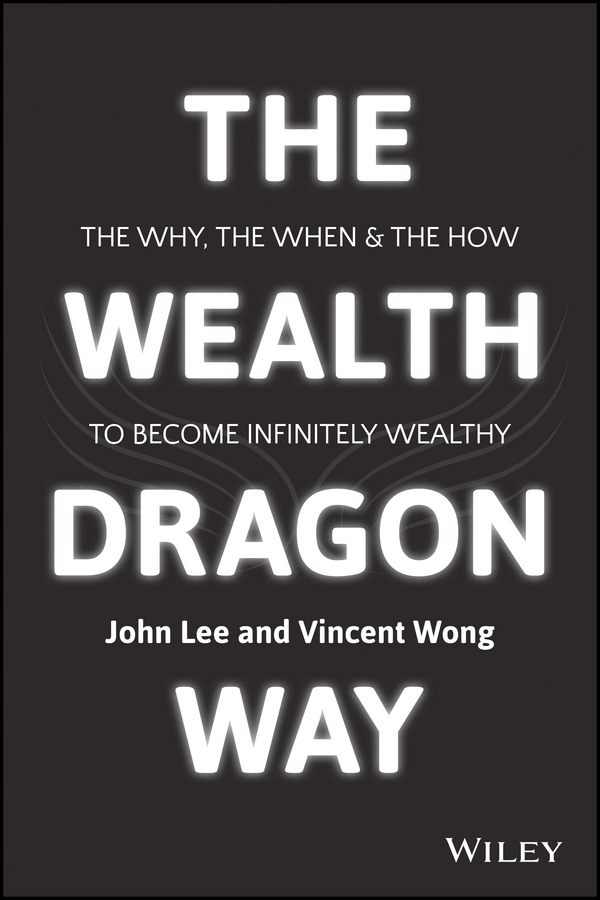 John Lee The Wealth Dragon Way. The Why, the When and the How to Become Infinitely Wealthy jimmy prince b building wealth and loving it a down to earth guide to personal finance and investing
