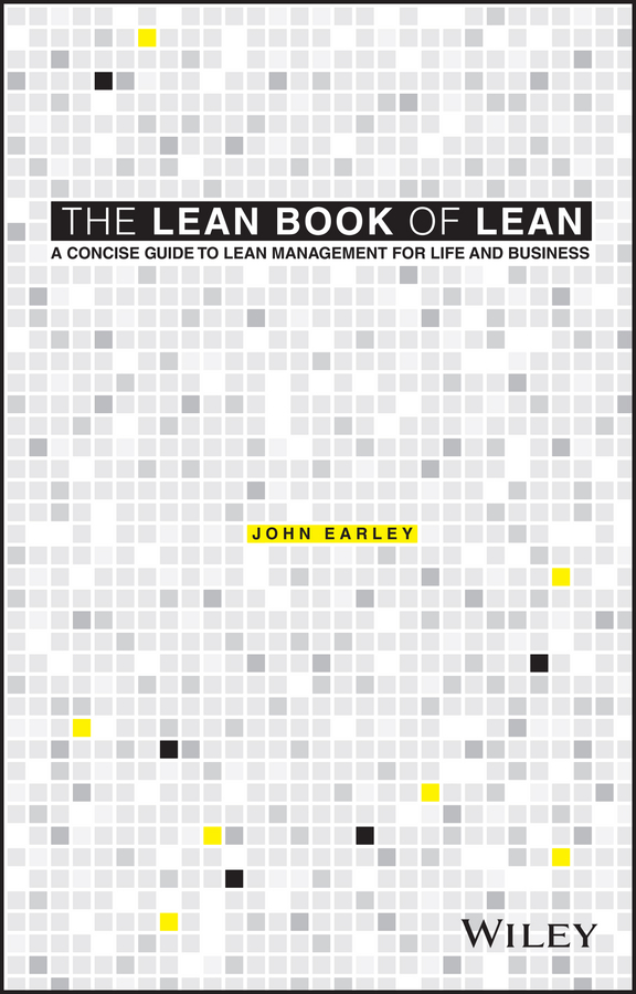 John Earley The Lean Book of Lean. A Concise Guide to Lean Management for Life and Business lean in