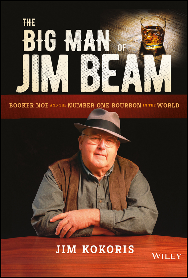 Jim Kokoris The Big Man of Jim Beam. Booker Noe And the Number-One Bourbon In the World