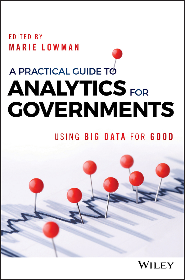Marie Lowman A Practical Guide to Analytics for Governments. Using Big Data for Good laura madsen b data driven healthcare how analytics and bi are transforming the industry