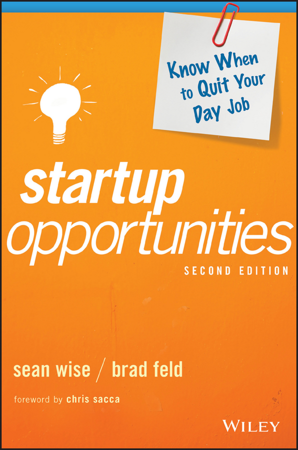 Brad Feld Startup Opportunities. Know When to Quit Your Day Job steven strauss d the small business bible everything you need to know to succeed in your small business