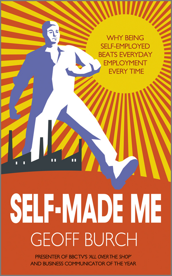 Geoff Burch Self Made Me. Why Being Self-Employed beats Everyday Employment come with me if you want to lift футболка