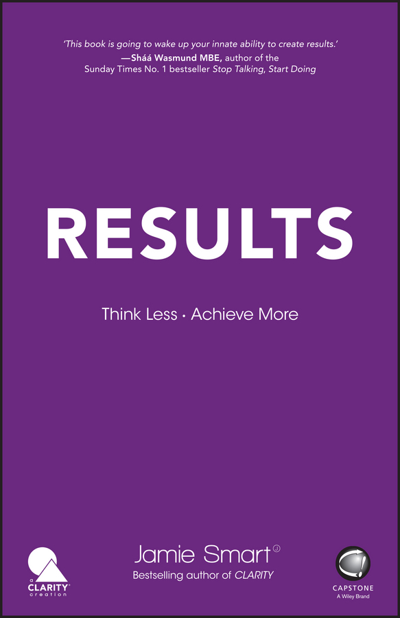 Jamie Smart Results. Think Less. Achieve More speak and get results