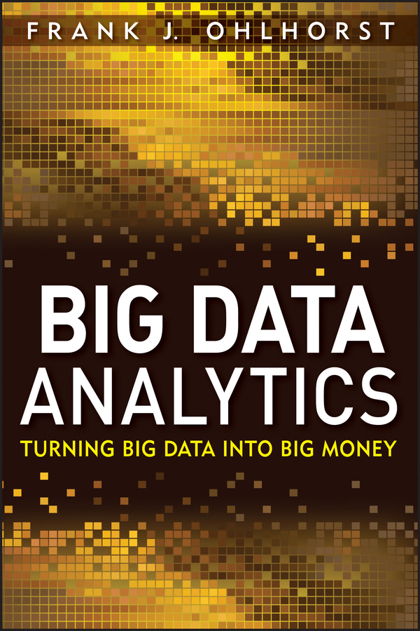 Frank Ohlhorst J. Big Data Analytics. Turning Big Data into Big Money laura madsen b data driven healthcare how analytics and bi are transforming the industry