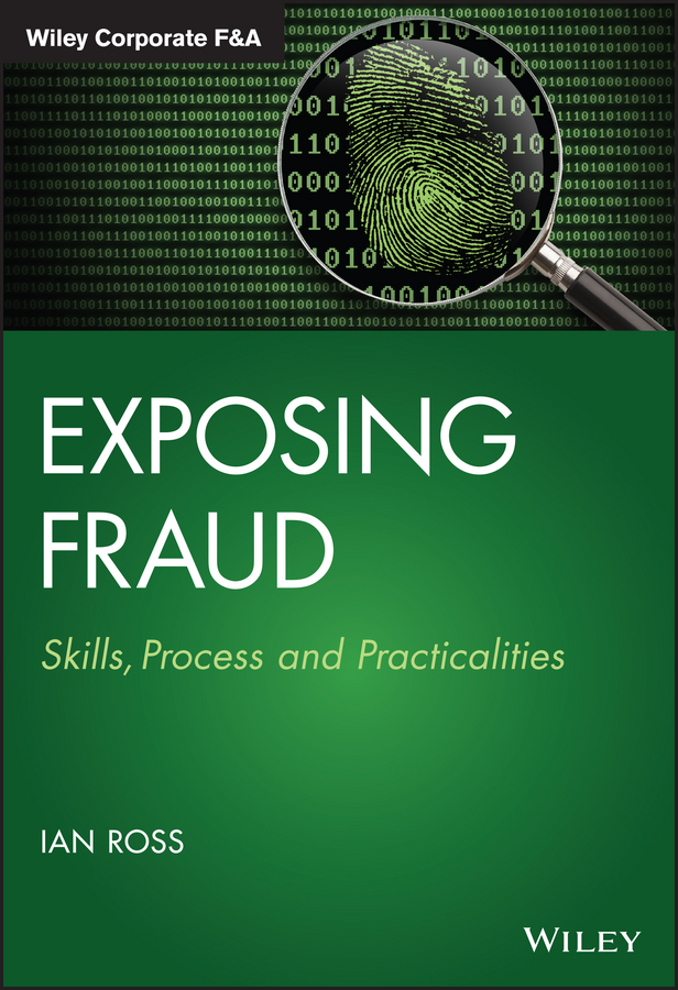 Ian Ross Exposing Fraud. Skills, Process and Practicalities fraud exposed