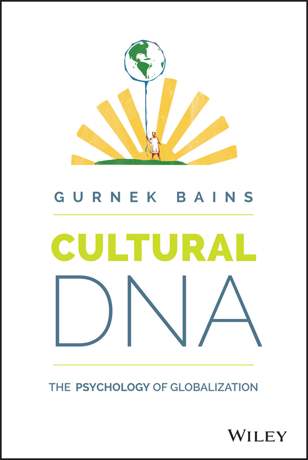 Gurnek Bains Cultural DNA. The Psychology of Globalization best skills for educational organization leaders in a global society