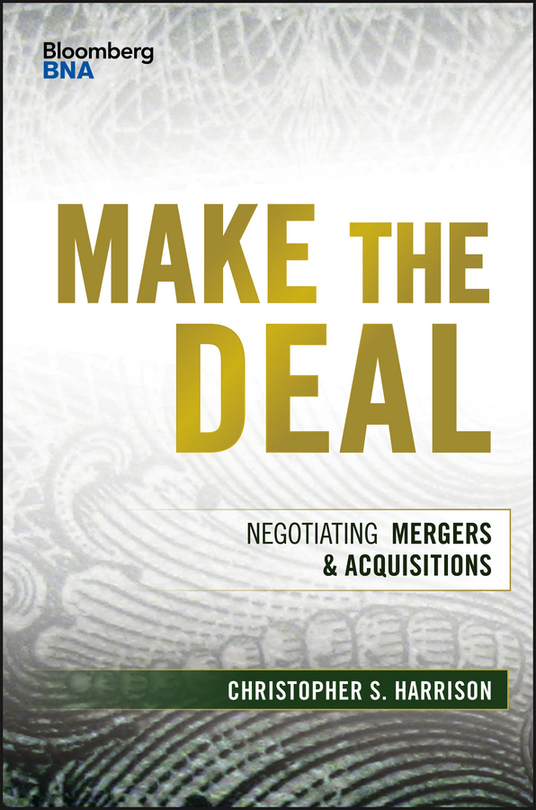 Christopher Harrison S. Make the Deal. Negotiating Mergers and Acquisitions michael burchell no excuses how you can turn any workplace into a great one